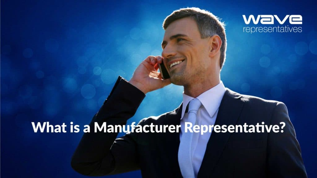 What is a Manufacturer Representative?